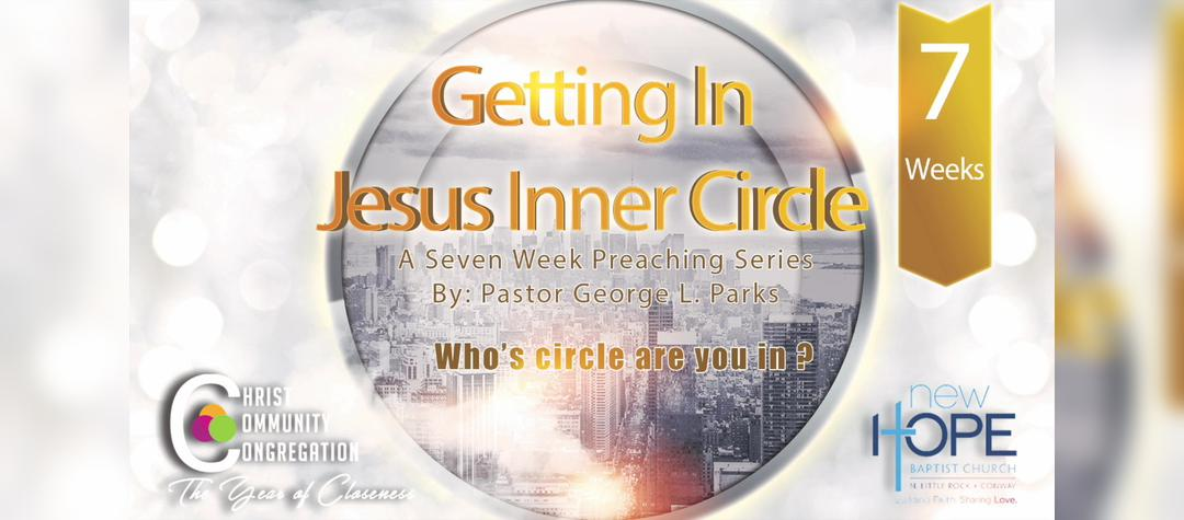 Getting In Jesus' Inner Circle- Preaching Series