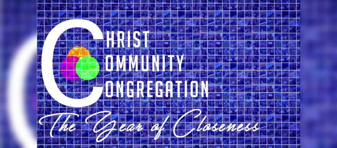 Year of Closeness- Christ Community Congregation
