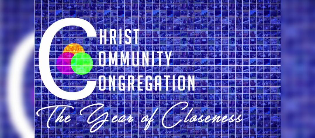 Year of Closeness- Christ Community Congregation